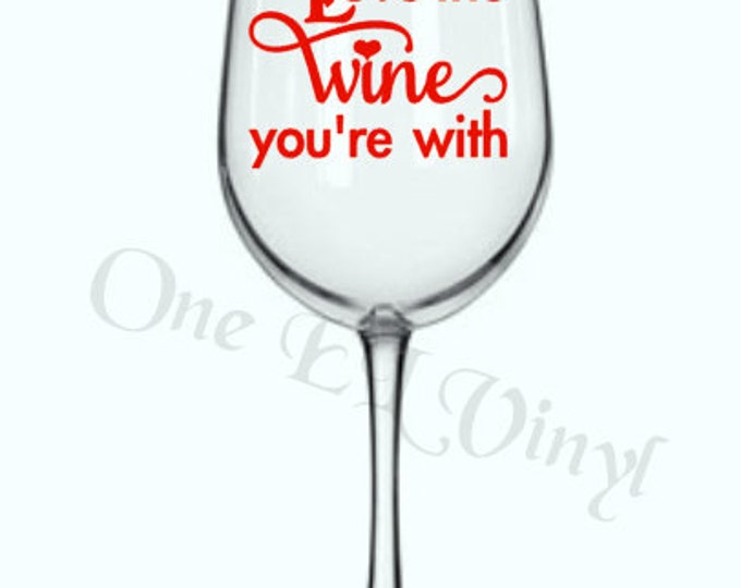"DIY Decal - ""Love the Wine You're with"" - Valentine's Day, Tumblers, Wine Glass, Mugs. Glass NOT Included"
