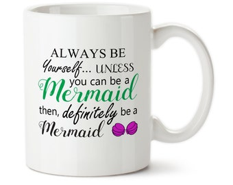 Coffee mug, travel mug, water bottle, Always Be Yourself, Unless You Can Be A Mermaid Then Definitely Be A Mermaid, mermaid cup, mermaid mug