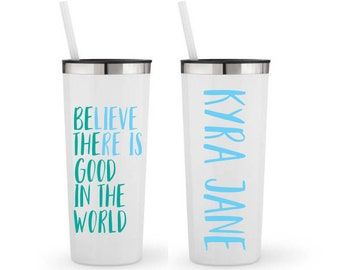 Believe There Is Good In The World- Personalized 22 0z. Roadie Tumbler with Straw and Lid, Insulated Stainless Steel