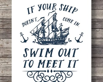 If your ship doesn't come in, swim out to meet itPrintable art Vintage style nautical Typography Nautical decor art print Printable art
