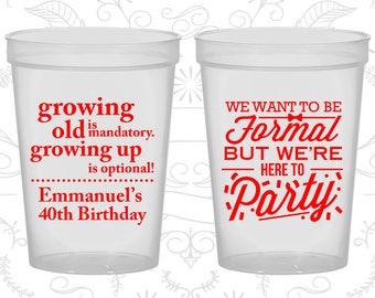40th Birthday Cups, Party Favor Cups, Growing Old, Growing Up, Formal but here to party, Birthday Cups (20135)