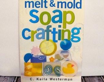 Melt and Mold Soap Crafting by C.Kaila Westerman Book