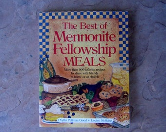 The Best of Mennonite Fellowship Meals by Phyllis Pellman Good and Louise Stoltzfus, 1991 Vintage Cookbook
