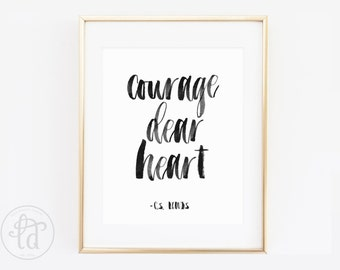 Courage Dear Heart Print - 8 x 10 - INSTANT DOWNLOAD