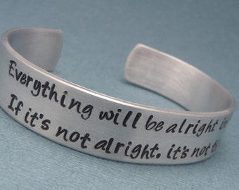 Everything will be alright in the end. If it's not alright, it's not the end - A Hand Stamped Aluminum Bracelet