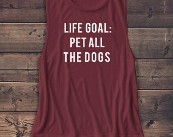 Pet All The Dogs - Muscle Tank - Loose Flowy Tank - Gym Tank - Loose Workout Tank - Life Goals - Dogs - Animals - Pets