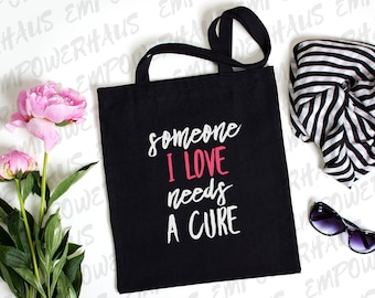 "Cancer Awareness - ""Someone I Love Needs a Cure"" Tote Bag - Breast Cancer Awareness - Survivor - Gift - Chemo Care Package"