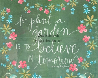 To Plant a Garden is to Believe in Tomorrow watercolor floral