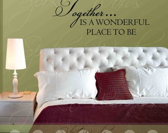 Together Is A Wonderful Place To Be Bedroom Vinyl Wall Decal.......Your choice of color""