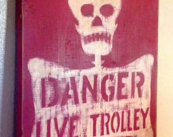Danger Live Trolley sign/vintage style skull sign/hand painted sign/wooden sign/Antique reproduction/red and white/man cave sign