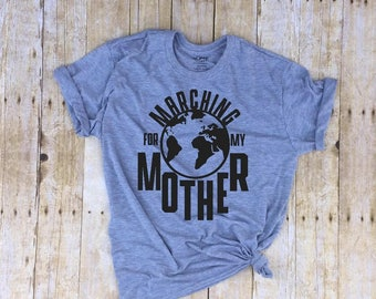 March for Science shirt Science March shirt march on Washington marching for my mother save the planet earth day shirt global warming shirt