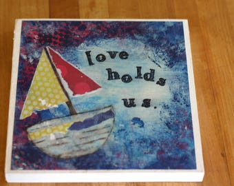 Love Holds Us painting/print on wood, mixed media boat/mantra plaque