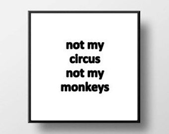 Quote Print and/or Frame - Not My Circus Not My Monkeys - Polish Proverb