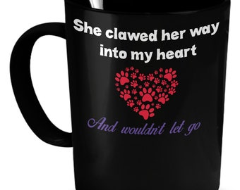 She clawed her way into my heart cat mug 11oz (black) - cat coffee mug - cat mug - cat lover mug - cat cup - cat lover gift - cat gift