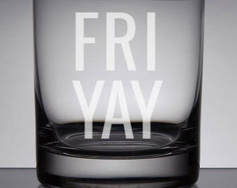 Fri-Yay Rocks Glass, Etched Whiskey Glass, Friday Glass, Fri-Yay, TGIF, Sandblasted Glass, Etched Bourbon Glass, Engraved Gift, Friyay Rocks