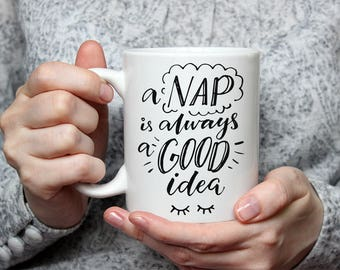 A nap is always a good idea Mug - Cute Mug - Coffee Mug - Naps Mug - Funny Quote - Christmas Gifts - Secret Santa Gifts - MG03