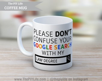 Please don't confuse your google search with my Law Degree Coffee or Tea Mug No. CM35