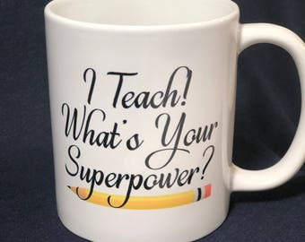 I Teach! What's Your Superpower?  11 oz Coffee Mug with Free Personalization - Perfect Gift for Teacher!