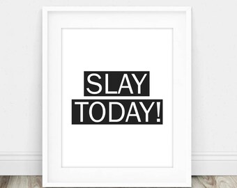 Slay Today Print - Simple Bedroom Decor - Slay Quote Decor - Daily Motivation Poster - Slay Wall Art - Slay Printable - Slay Bedroom Decor