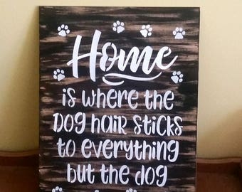 home is where the dog hair sticks to everything but the dog wood sign funny shedding dog embrace the dog hair gift for her home decor