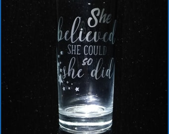 She Believed She Could So She Did - Etched Highball Glass - 100% Dishwasher Safe