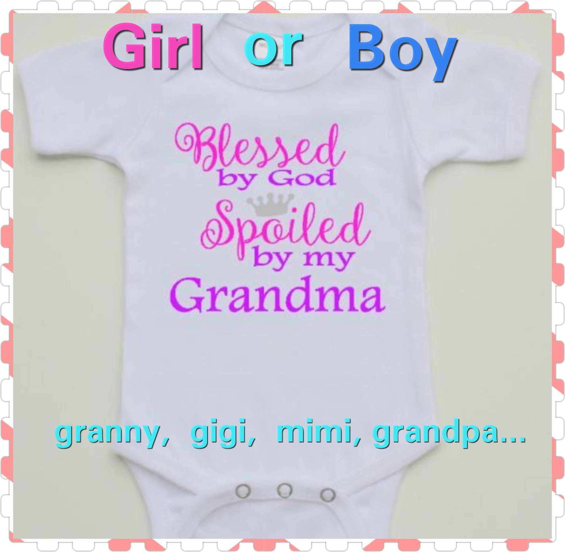 Blessed By God Spoiled By Grandma Baby Girl or Baby Boy esie