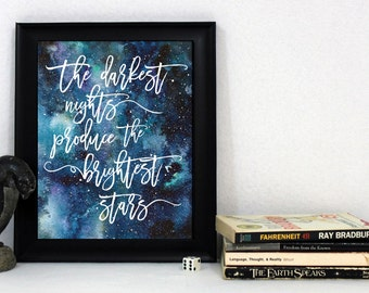 The Darkest Nights Produce the Brightest Stars Print / Galaxy Print / Comforting Quote / Watercolor Universe / Calligraphy Wall Art