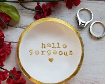 Hello Gorgeous, Ring Dish, Trinket Dish, Ring Holder, Clay Ring Dish, Engagement Ring Holder, Mother's Day Gift, Inspirational Womens Gift