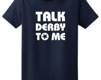 Talk Derby To Me T-Shirt, Custom Roller Derby Shirt, Custom Ladies T-Shirt, Sizes XS-3XL, Gift for Her. 2000L