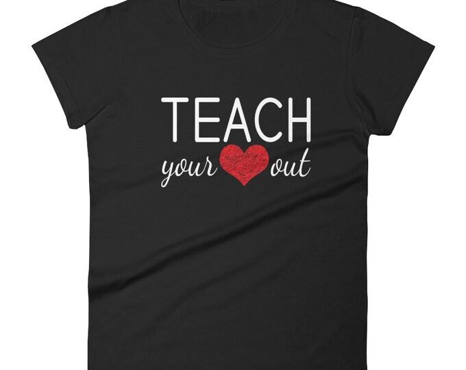 Teach Your Heart Out Women's Shirt | Gifts For Teachers, Teacher Shirt, Valentines Shirt