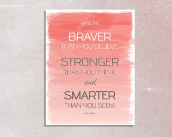 You're braver than you believe, stronger than you think and smarter than you seem-Printable Art | Inspirational quote| Nursery Printable