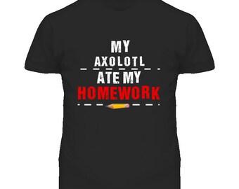 My Axolotl Ate My Homework Funny T Shirt