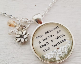 Inspirational quote necklace/She needed a hero,so that's what she became/personalized jewelry/quote jewelry/inspirational gift/ gift for her