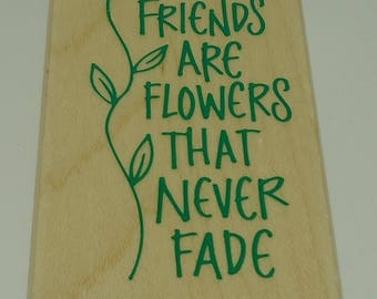 Friends Are Flowers That Never Fade Wood Mounted Rubber Stamp By Hero Arts F059 Friend, Friendship, Flower, Floral, Garden, Birthday