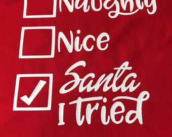 Naughty, Nice, Santa I Tried - Christmas Shirt