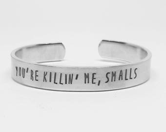You're killin' me, Smalls: hand stamped aluminum cuff Sandlot movie quote bracelet