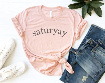 Saturyay T Shirt, Weekend Tee