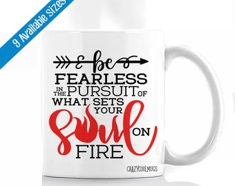 Be Fearless In The Pursuit Of What Sets Your Soul On Fire Coffee Mug