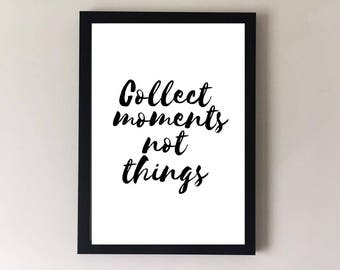 Quote print gift, Motivational quotes, collect moments not things, quote print, inspirational quotes, positive quote, home decor, wall art,