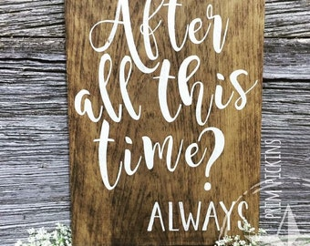 All this time sign // Harry Potter movie quote // harry potter quote // Potterhead sign // after all this time sign // rustic hp