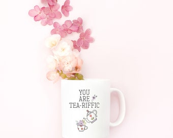 You are Tea-riffic Mug, Gifts for Tea Lovers, Tea Mug, Cute Mug, Gifts for Her, Tea Lovers Gifts, Tea-rriffic, Gifts for Tea Lovers, Gifts