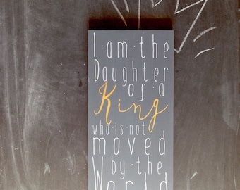 I Am The Daughter Of A King Who Is Not Moved By The World Painted Wood Sign, Christian Art, Girls Room Decor, Girls Nursery Wall Art