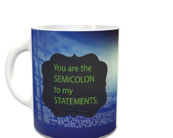 You are the semicolon to my statements programmers mug Coder IT CUP Computer Programming mug Computer programming gift Software developer