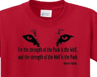 "Wolfpack TShirt ""For the Strength of the Pack is the Wolf and the Strength of the Wolf is the Pack""  Kipling quote"