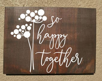 So Happy Together - wood Sign - Hand made to order