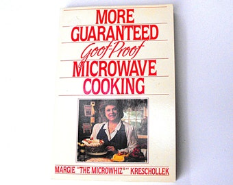 "Retro Microwave Cookbook - More Guaranteed Goof-Proof Microwave Cooking by Margie ""The Microwhiz"" Kreschollek - 1990 Kitchen Guide Nostalgia"