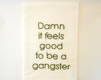 Geto Boys Flour Sack Towel - Damn it feels good to be a gangster- Embroidered Kitchen Towel - Office Space