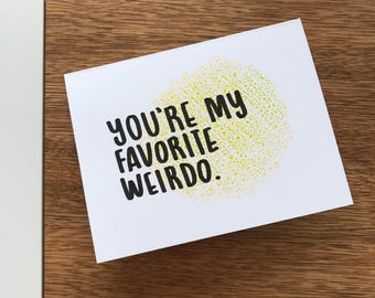 "Greeting card, 'You're My Favorite Weirdo"", blank inside"
