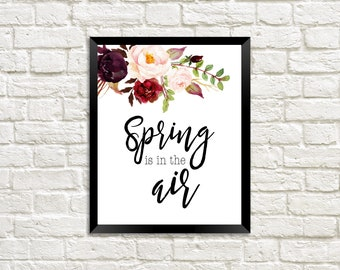Spring is in the Air / Spring Wall Decor / Printable Wall Art / Spring / Home Decor for Spring / Flowers Print / Gift for Her / Pretty Print