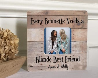 ON SALE Friend Gift Every Brunette Needs A Blonde Best Friend Picture Frame Personalized Picture Frame